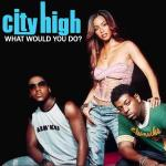 Original Cover Artwork of City High What Would You Do