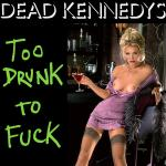 Cover Artwork Remix of Dead Kennedys Too Drunk To Fuck