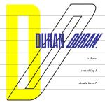 Original Cover Artwork of Duran Duran Is There Something I Should Know