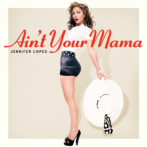 jennifer lopez aint your mama 1
