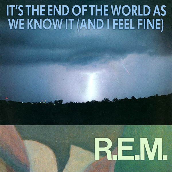 rem its the end of the world as we know it 1