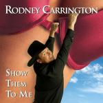 Original Cover Artwork of Rodney Carrington Show Them To Me