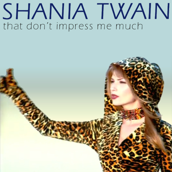 Original Cover Artwork of Shania Twain That Dont Impress Me Much