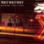 Cover artwork for Wishing I Was Lucky - Wet Wet Wet